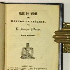 Libros antiguos: ARTE DE NADAR Y MÉTODO DE BAÑARSE. OBRA ORIGINAL. - MORAN, ROQUE. NATACIÓN.. Lote 123221143