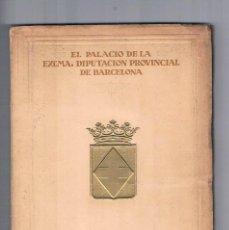 Libros antiguos: EL PALACIO DE LA EXCMA DIPUTACION PROVINCIAL DE BARCELONA 1929. Lote 230065675