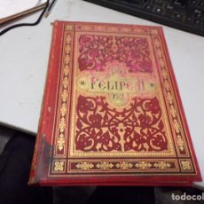 Libros antiguos: FELIPE II EDICIÓN DE LUJO 1884 - EDICIÓN ILUSTRADA - MONTANER Y SIMON EDITORES. Lote 230173930