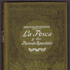 Libros antiguos: LA PESCA Y LOS PECES DE AGUA DULCE ROBERTO VILLATTE DESPRUGNES AÑO 1932. Lote 230367340