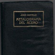 Libros antiguos: METALOGRAFIA DEL ACERO JUAN CASTELLS AÑO 1933. Lote 230367810