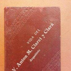 Livres anciens: VIDA DEL V. ANTON M. CLARET Y CLARÁ, ARQUEBISBE. FUNDADOR DE MISSIONISTES FILLS DEL COR DE MARIA. R.. Lote 230563775