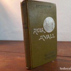Libros antiguos: AIGUA AVALL - J.M. FOLCH Y TORRES - BIBLIOTECA DE 'EL POBLE CATALÀ', FIDEL GIRÓ, 1907, BARCELONA. Lote 231298545