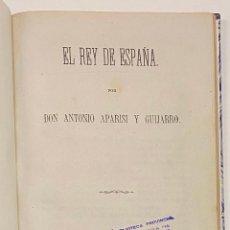 Libros antiguos: EL REY DE ESPAÑA.APARISI Y GUIJARRO, ANTONIO.. Lote 231443235