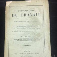 Libros antiguos: L'ORGANISATION DU TRAVAIL, SELON LA COUTUME DES ATELIERS ET LA LOI DU DÉCALOGUE. LE PLAY TOURS 1870.. Lote 231499915