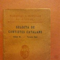 Libros antiguos: SELECTA DE CONTISTES CATALANS. VOLUM VI. TERCERA PART. LLIBRERIA L'AVENÇ. Lote 231595365