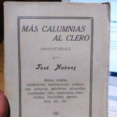 Libros antiguos: RARO LIBRO ANTICLERICAL. MAS CALUMNIAS AL CLERO, DE JOSE NAKENS. 1930? IMPRENTA VELARDE, MADRID.. Lote 232090650
