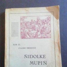 Libri antichi: ÑIDOLKE MUPIÑ DENU. RELIGIÓN CATÓLICA. CHILE MELEYECHI MAPUCHE. P. ERNESTO. 1933. Lote 232420570