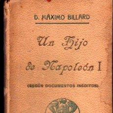 Libros antiguos: MÁXIMO VILLAR : UN HIJODE NAPOLEON I (EDICIONES GÓNGORA, 1913). Lote 232670345