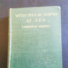 Libri antichi: WITH MULAI HAFID AT FEZ. LAWRENCE HARRIS. LONDON 1909. Lote 233234630