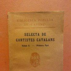 Libros antiguos: SELECTA DE CONTISTES CATALANS. VOLUM II- PRIMERA PART. NÚM 147. LLIBRERIA L'AVENÇ. Lote 233270570