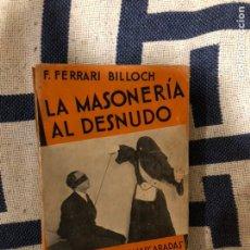 Libros antiguos: LA MASONERÍA AL DESNUDO FERRARI BILLOCH 1936. Lote 233637015