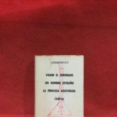 Libros antiguos: VADIM EL JOROBADO/UN HOMBRE EXTRAÑO/LA PRINCESA LIGOVSKAIA/CARTAS DE MIGUEL YUREVICH LIERMONTOV 1945. Lote 233820595