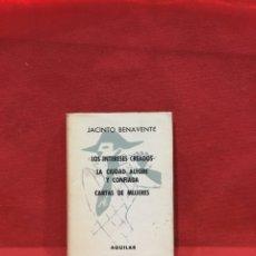 Libros antiguos: JACINTO BENAVENTE: LOS INTERESES CREADOS. LA CIUDAD ALEGRE Y CONFIADA. CARTAS DE MUJERES. AGUILAR.. Lote 233845060