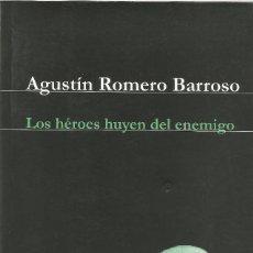 Libros antiguos: LOS HÉROES HUYEN DEL ENEMIGO. AGUSTIN ROMERO BARROSO. Lote 234173000