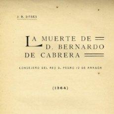 Libros antiguos: LA MUERTE DE D.BERNARDO DE CABRERA 1364 J.B.SITGES RIVADENEYRA 1911 DEDICADO AUTOR. Lote 234433560