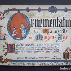 Libros antiguos: ORNAMENTACIÓN DE MANUSCRITOS DE LA EDAD MEDIA, SIGLO XIII. ORNEMENTATION DES MANUSCRITS AU MOYEN AGE. Lote 234556950