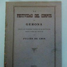 Libros antiguos: LA FESTIVIDAD DEL CORPUS EN GERONA. POR JULIÁN DE CHIA. IMPRENTA DEL HOSPICIO PROVINCIAL, 1883. Lote 234750730