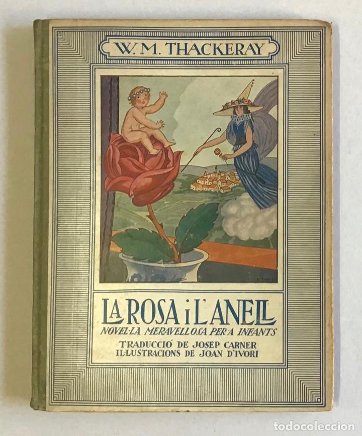 LA ROSA I L'ANELL. NOVEL·LA MERAVELLOSA PER A INFANTS. - THACKERAY, W. M. JOSEP CARNER, JOAN D'IVORI (Libros Antiguos, Raros y Curiosos - Literatura Infantil y Juvenil - Otros)