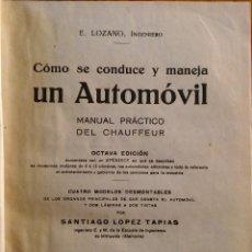 Libros antiguos: COMO SE CONDUCE Y MANEJA UN AUTOMÓVIL, E. LOZANO. 1923. MÁS DE 300 FIGURAS. Lote 234984150