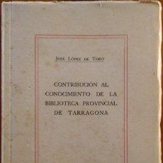 Libros antiguos: LÓPEZ DEL TORO: CONTRIBUCIÓN AL CONOCIMIENTO DE LA BIBLIOTECA PROVINCIAL DE TARRAGONA. 1936. Lote 234985810