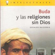 Livros antigos: INTELECTUALES :BUDA Y LAS RELIGIONES SIN DIOS - OSVALDO BAIGORRIA. Lote 235617495