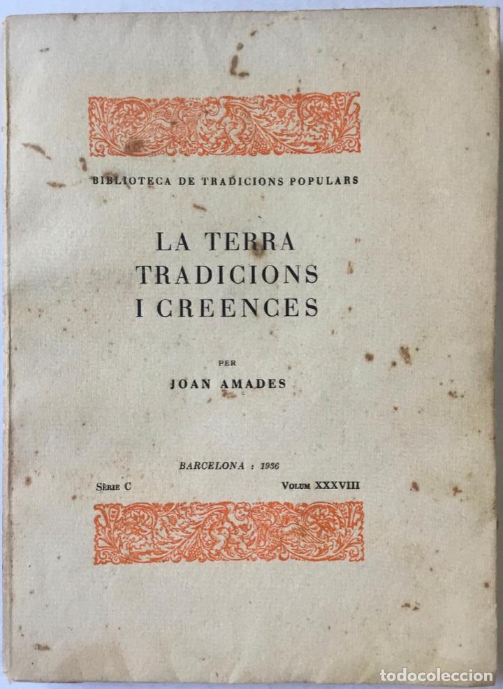 LA TERRA, TRADICIONS I CREENCES. - AMADES, JOAN. (Libros Antiguos, Raros y Curiosos - Literatura - Otros)