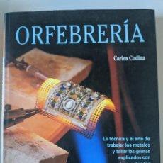 Libros antiguos: ORFEBRERIA CARLES CODINA - COLECCION ARTES Y OFICIOS DE PARRAMON - LA TECNICA Y EL ARTE. Lote 235686835