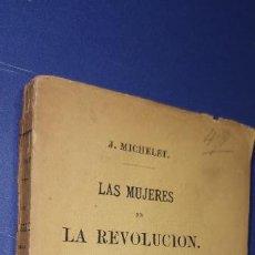 Libros antiguos: LAS MUJERES DE LA REVOLUCIÓN / J. MICHELET ; TRADUCCIÓN Y PRÓLOGO DE D. FRANCISCO CAÑAMAQUE.. Lote 235717300
