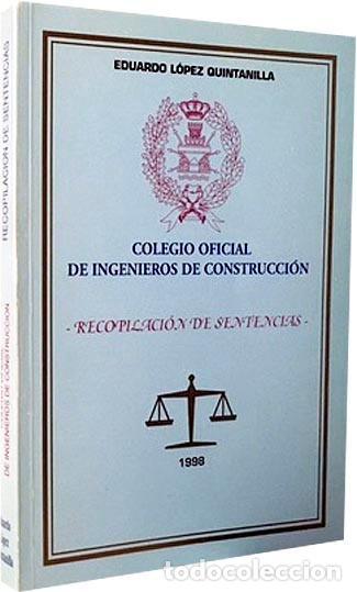 INGENIEROS DE CONSTRUCCIÓN : RECOPILACIÓN DE SENTENCIAS. (+INFORMES, RESOLUCIONES, DECRETOS…) (Libros Antiguos, Raros y Curiosos - Ciencias, Manuales y Oficios - Otros)