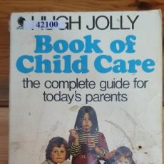 Libros antiguos: 42100 - BOOK OF CHILD CARE - POR HUGH JOLLY - ED SPHERE BOOKS LIMITED - AÑO 1977 - IDIOMA INGLES. Lote 236298700