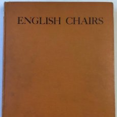 Libros antiguos: ENGLISH CHAIRS. WITH SPECIMENS ILLUSTRATING THE VARIOUS PERIODS FROM THE FIFTEENTH TO THE.... Lote 236307025