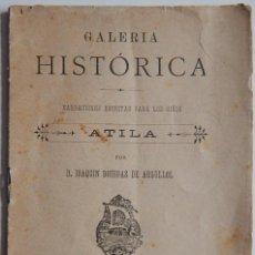 Libros antiguos: ATILA POR D. JOAQUÍN BOHIGAS DE ARGULLOL / 1893 LIBRERÍA DE ANTONIO J. BASTINOS - GALERÍA HISTÓRICA. Lote 237251500
