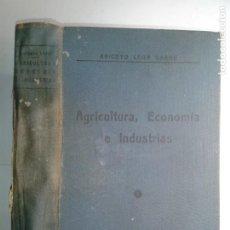 Libros antiguos: AGRICULTURA ECONOMÍA E INDUSTRIAS 1934 ANICETO LEÓN GARRE 2ª EDICIÓN. Lote 237558260