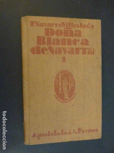 DOÑA BLANCA E NAVARRA F. NAVARRO VILLOSLADA TOMO 1 MADRID 1923 (Libros antiguos (hasta 1936), raros y curiosos - Literatura - Narrativa - Otros)