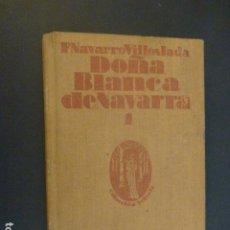 Libros antiguos: DOÑA BLANCA E NAVARRA F. NAVARRO VILLOSLADA TOMO 1 MADRID 1923. Lote 239912155