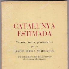 Libros antiguos: CATALUNYA ESTIMADA VERSOS CONTES PENSAMENTS/ JOSEP RIUS I MORGADES EL VENDRELL 1977. Lote 240034035