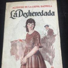Libros antiguos: LA DESHEREDADA, NOVELA VASCO-MONTAÑESA, BARCELONA, 1925. ALFREDO DE LA GARMA BAQUIOLA. Lote 240149505