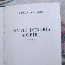 Libros antiguos: FRANK G. SLAUGHTER, NADIE DEBERÍA MORIR, 1956 - EDITORIAL PLANETA - 3ª EDICIÓN -THAT NONE SHOULD DIE. Lote 240820105