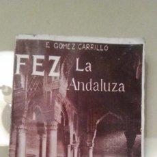 Libri antichi: FEZ LA ANDALUZA POR E. GOMEZ CARRILLO RENACIMIENTO EDITORIAL MADRID. Lote 240934920