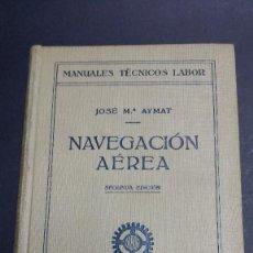 Libros antiguos: MANUALES TÉCNICOS LABOR Nº 31,NAVEGACIÓN AÉREA POR JOSÉ Mª AYMAT, 2ª EDICIÓN DE 1932.. Lote 241085425