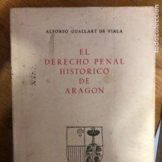 Libros antiguos: GUALLART EL DERECHO PENAL HISTORICO DE ARAGON. Lote 241222015
