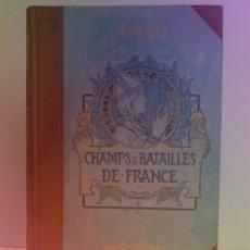 Libros antiguos: EXCELENTE Y PRECIOSO LIBRO LOS CAMPOS DE BATALLA DE FRANCIA MODERNISTA MAS DE 120 AÑOS. Lote 241953365