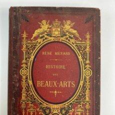 Libros antiguos: L-1477. HISTOIRE DES BEAUX-ARTS, RENE MÉNARD. ILLUSTREE, LIBRAIRIE DE L' IMPRIMERIE GENERALE, 1875.. Lote 242455645