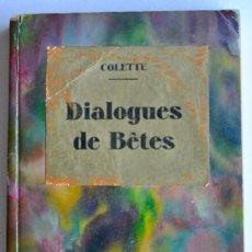 Libros antiguos: COLETTE. DIALOGUES DE BÊTES. LES MAITRES DE LA PLUME. EDITIONS BAUDINIÈRE. PARÍS. CON ILUSTRACIONES. Lote 243545660
