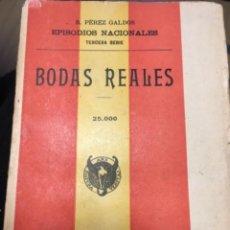 Libros antiguos: BENITO PEREZ GALDOS: EPISODIOS NACIONALES, 3ª SERIE, BODAS REALES, 1925. Lote 243579665