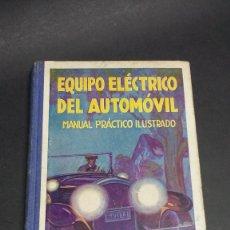 Libros antiguos: EQUIPO ELÉCTRICO DEL AUTOMÓVIL, LUIS GIL EDITOR,1931.. Lote 243775555