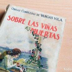 Libros antiguos: SOBRE LAS VIÑAS MUERTAS - OBRAS COMPLETAS DE J.M. VARGAS VILA - 1930. Lote 243782650