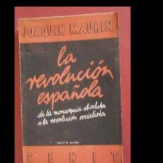 Libros antiguos: LA REVOLUCIÓN ESPAÑOLA. DE LA MONARQUIA ABSOLUTA A LA REVOLUCIÓN SOCIAL. JOAQUIN MAURIN. Lote 243834095