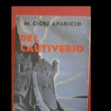 Libros antiguos: DEL CAUTIVERIO. M. CIGES APARICIO.. Lote 243837580